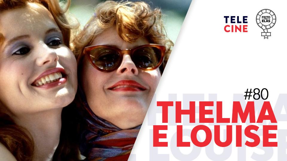Feito por Elas #80 Thelma e Louise