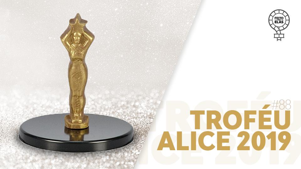 Feito por Elas #88 Troféu Alice 2019