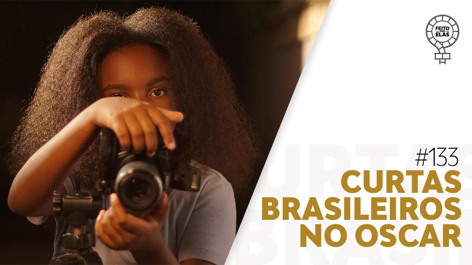 Feito por Elas #133 Curtas Brasileiros no Oscar