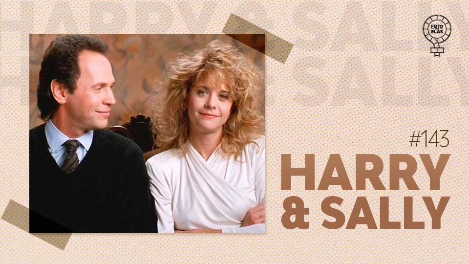 Feito por Elas #143 Harry & Sally